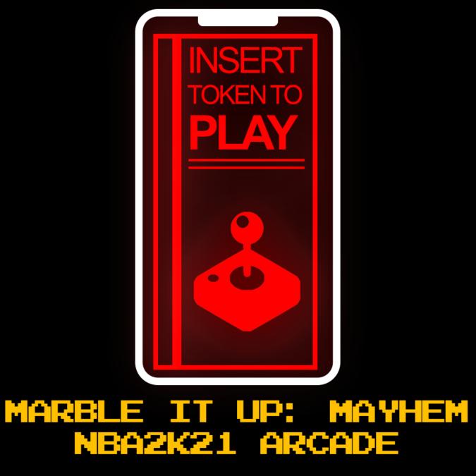 ITTP 005: Marble It Up: Mayhem & NBA2k21 Arcade